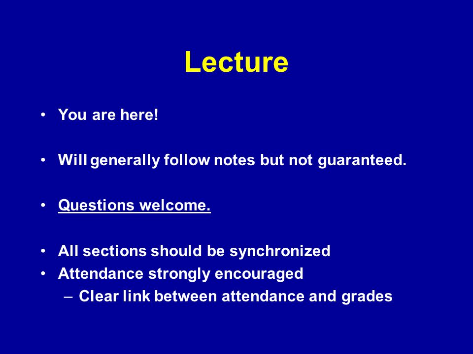 Lecture You are here! Will generally follow notes but not guaranteed.