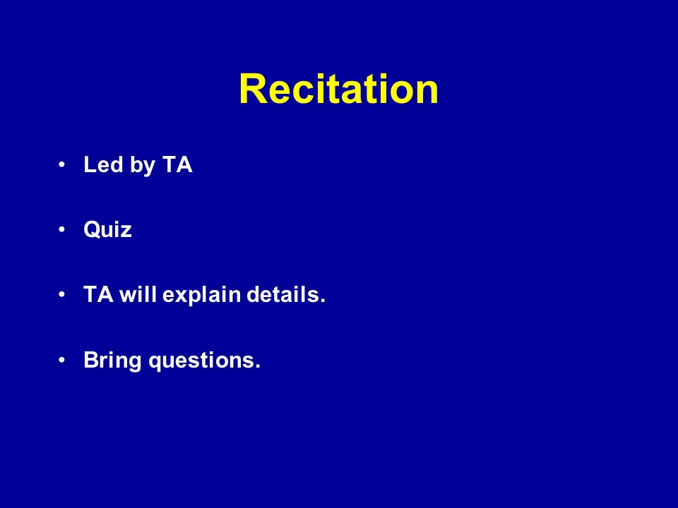 Recitation Led by TA Quiz TA will explain details. Bring questions.