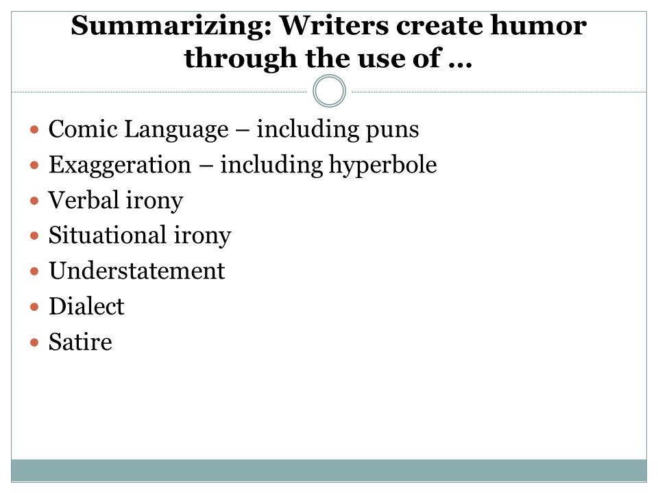 Summarizing: Writers create humor through the use of …