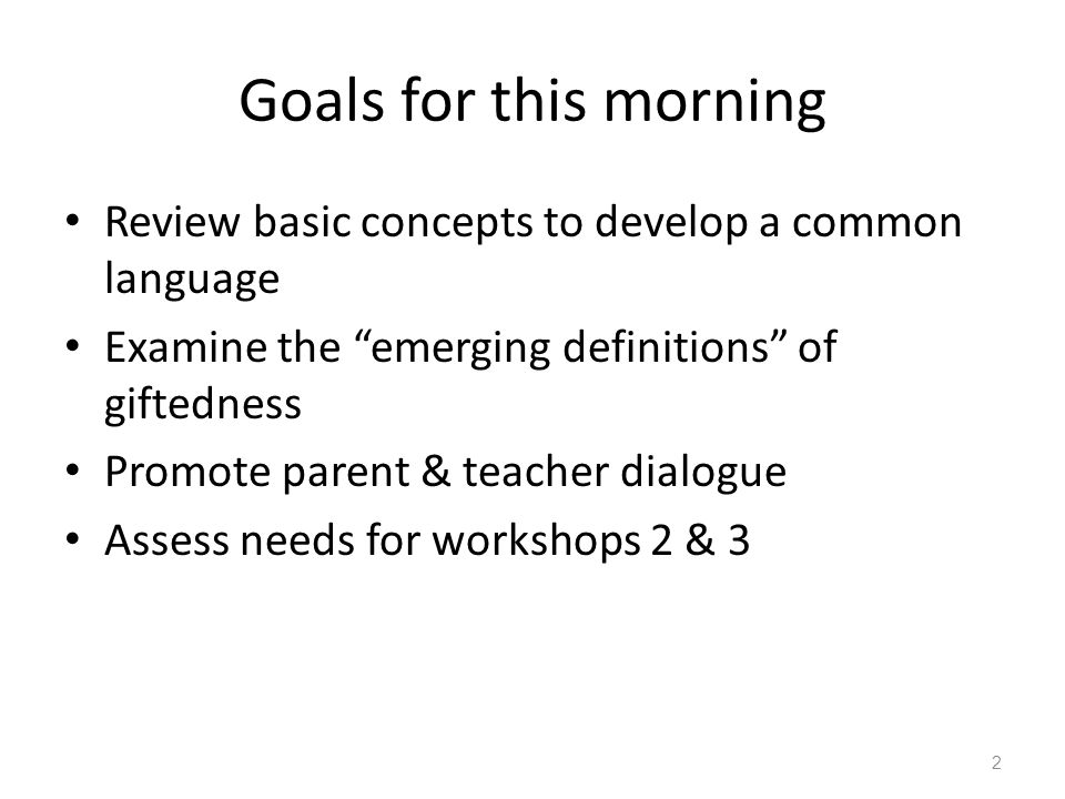 Goals for this morning Review basic concepts to develop a common language. Examine the emerging definitions of giftedness.