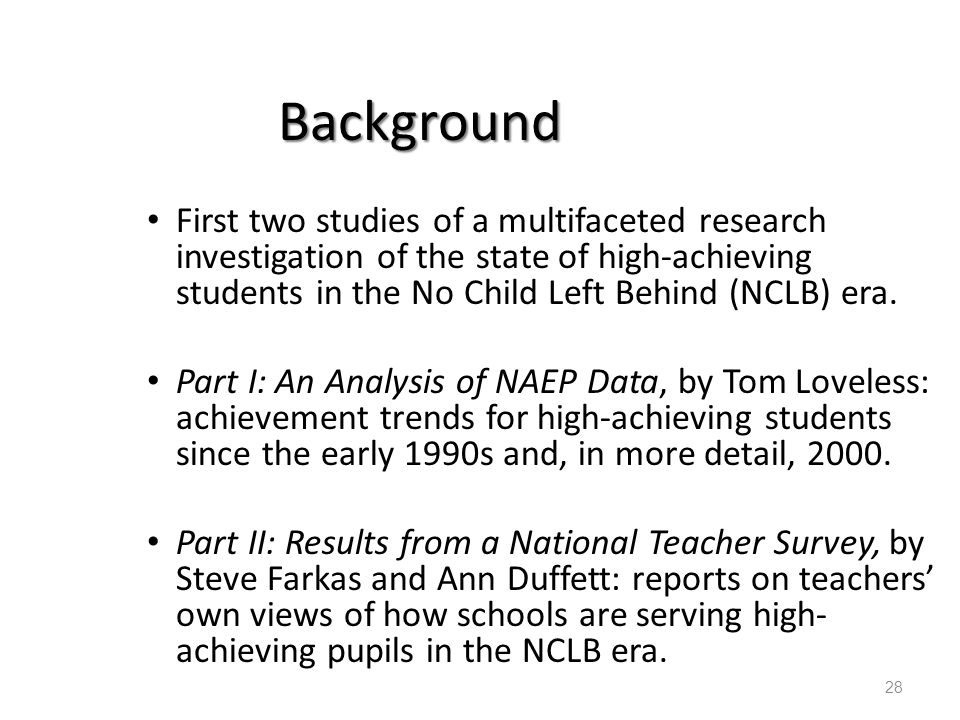 Background First two studies of a multifaceted research investigation of the state of high-achieving students in the No Child Left Behind (NCLB) era.
