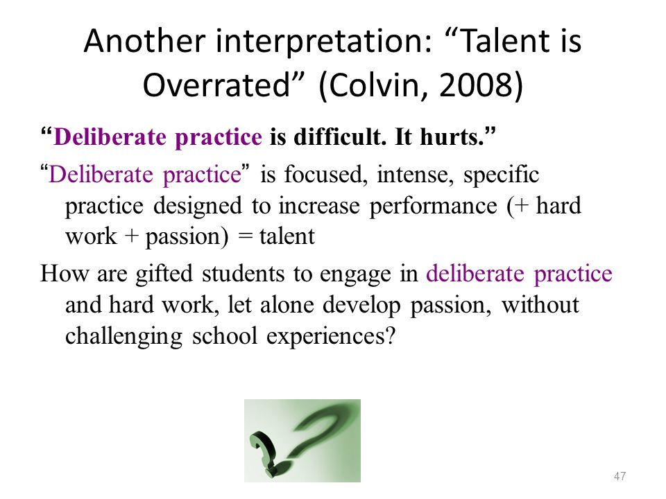 Another interpretation: Talent is Overrated (Colvin, 2008)