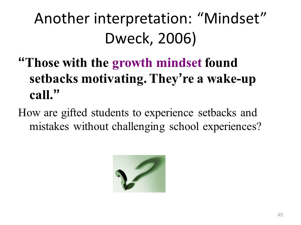 Another interpretation: Mindset Dweck, 2006)