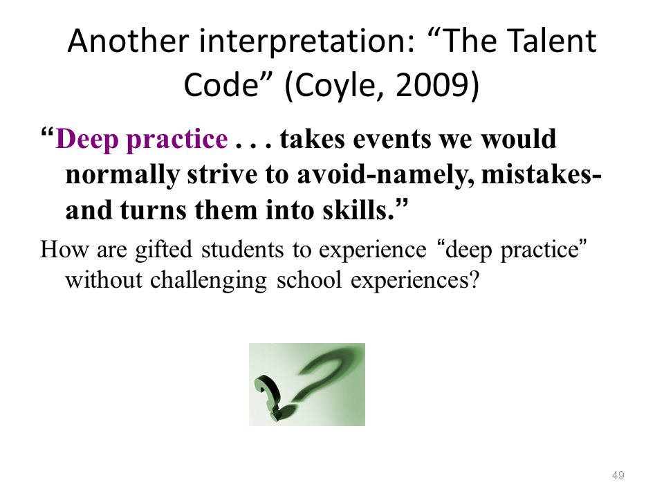 Another interpretation: The Talent Code (Coyle, 2009)