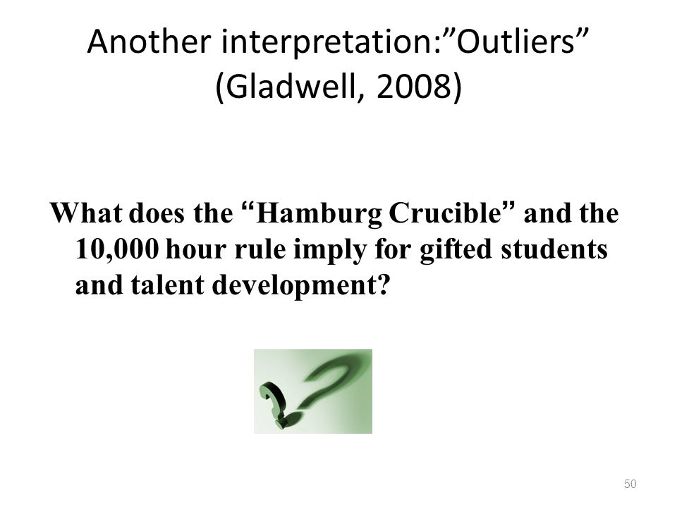Another interpretation: Outliers (Gladwell, 2008)