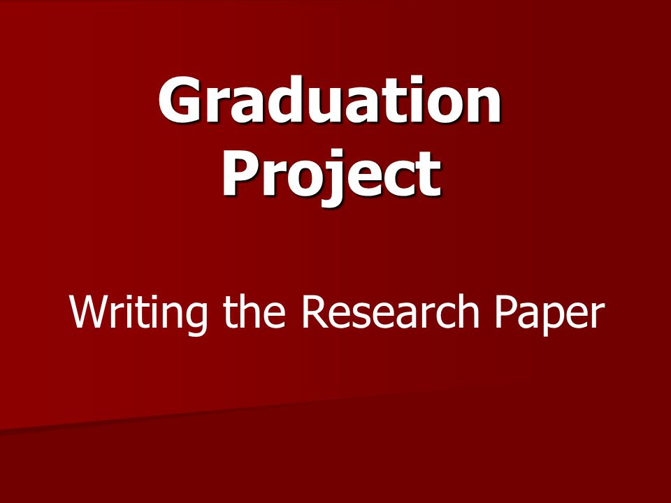Graduation Project Writing the Research Paper