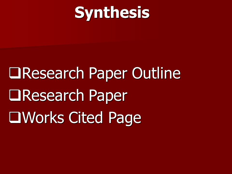 Synthesis Research Paper Outline Research Paper Works Cited Page