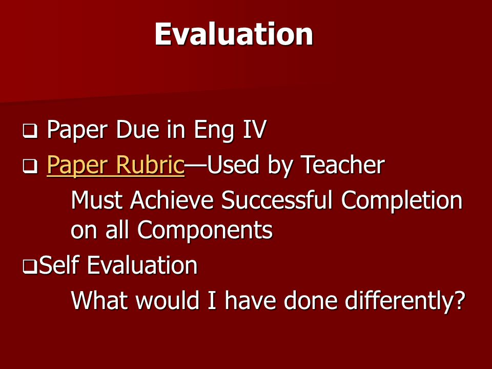 Evaluation Paper Due in Eng IV Paper Rubric—Used by Teacher