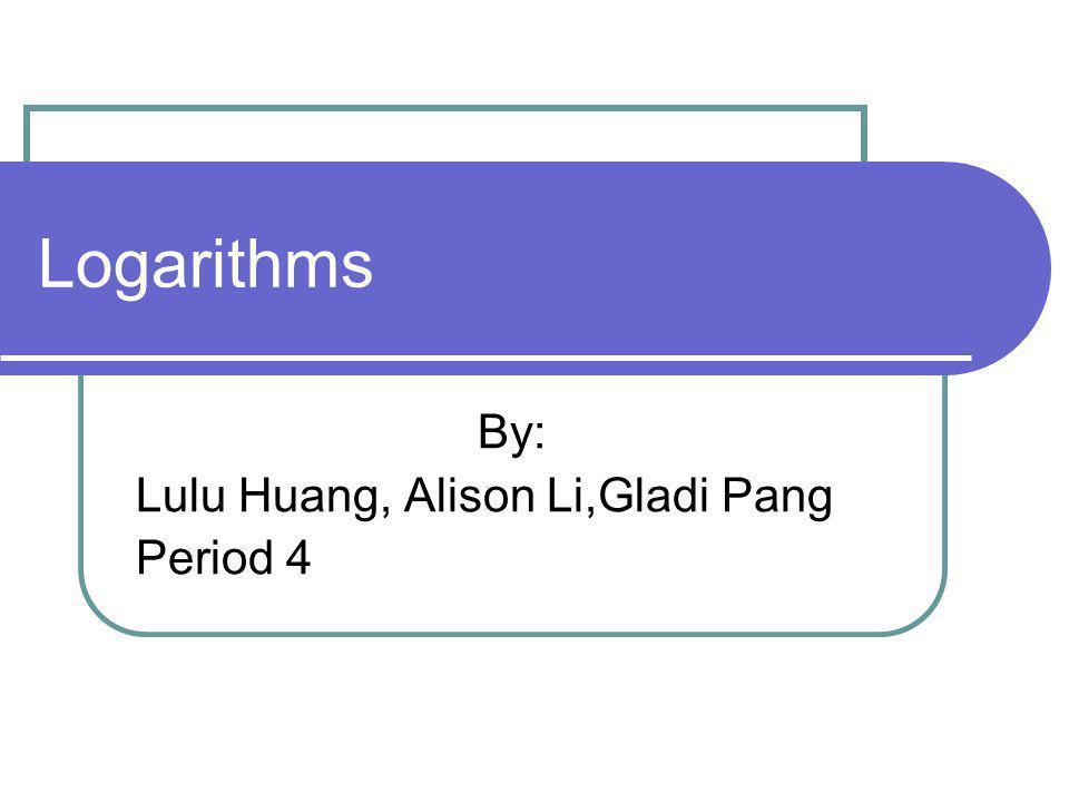 By: Lulu Huang, Alison Li,Gladi Pang Period 4