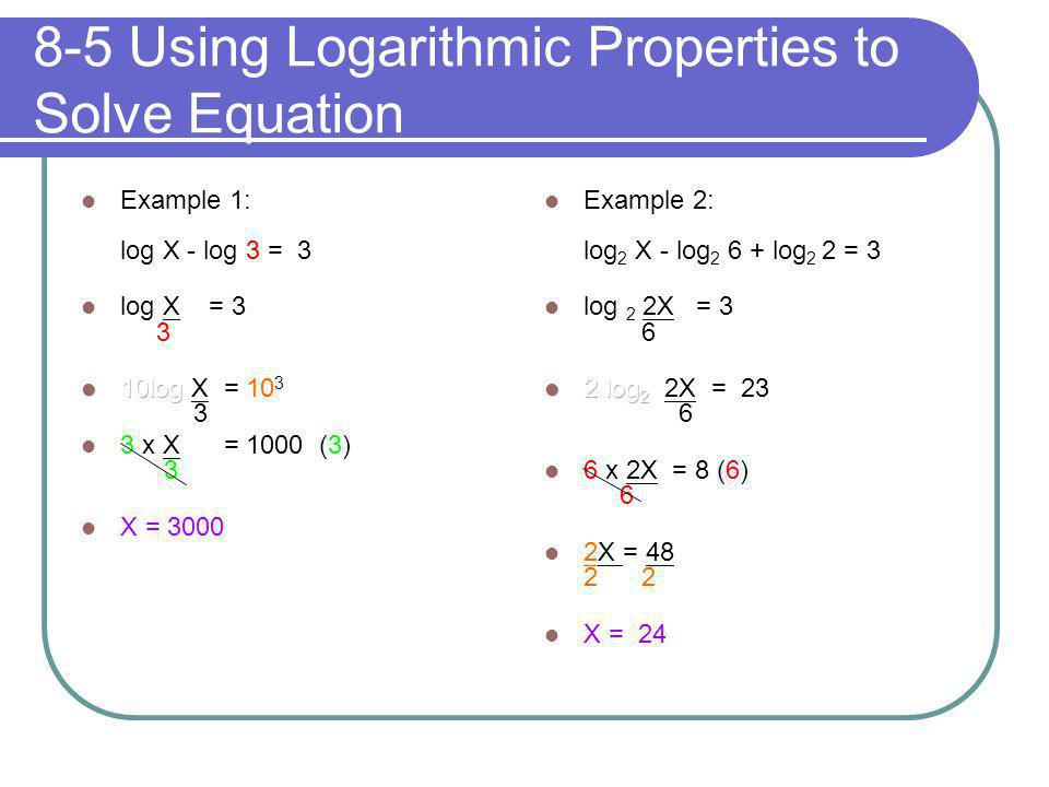 8-5 Using Logarithmic Properties to Solve Equation
