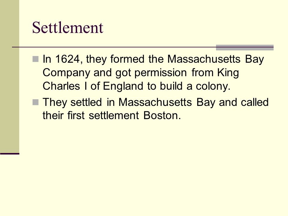Settlement In 1624, they formed the Massachusetts Bay Company and got permission from King Charles I of England to build a colony.