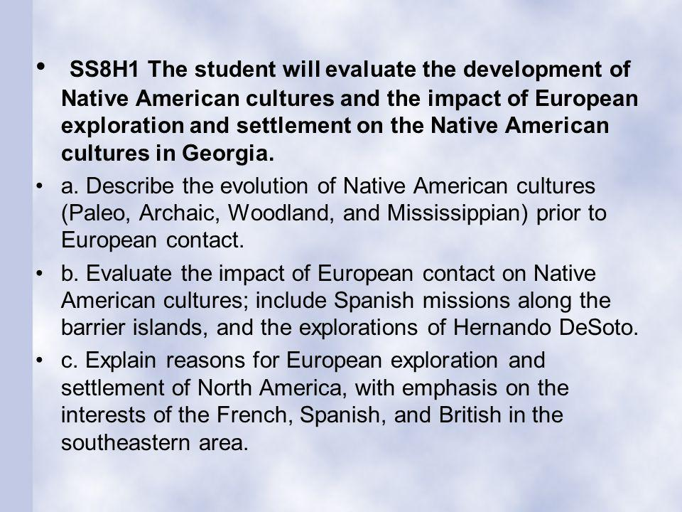 SS8H1 The student will evaluate the development of Native American cultures and the impact of European exploration and settlement on the Native American cultures in Georgia.
