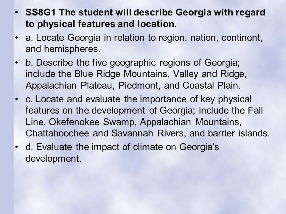 SS8G1 The student will describe Georgia with regard to physical features and location.