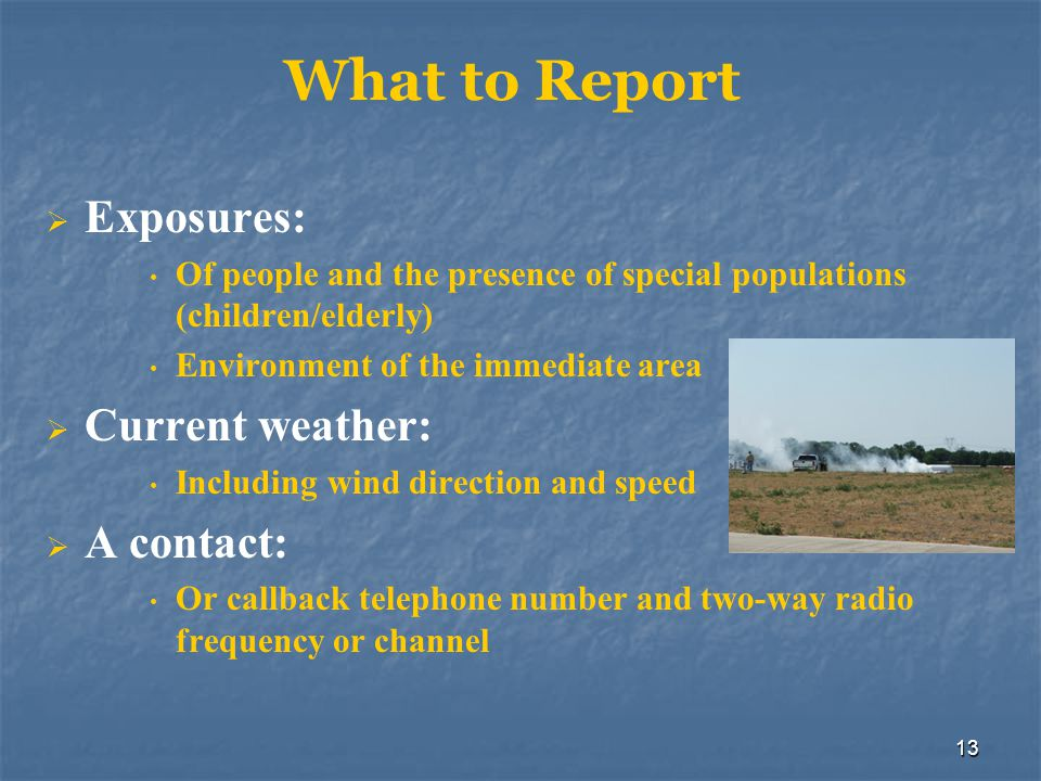 What to Report Exposures: Current weather: A contact: