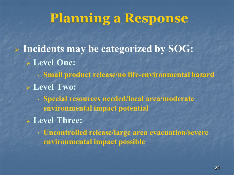 Planning a Response Incidents may be categorized by SOG: Level One:
