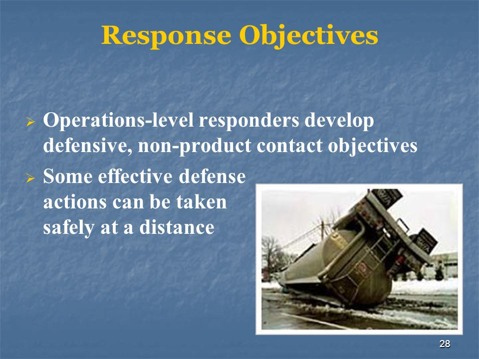 Response Objectives Operations-level responders develop defensive, non-product contact objectives.