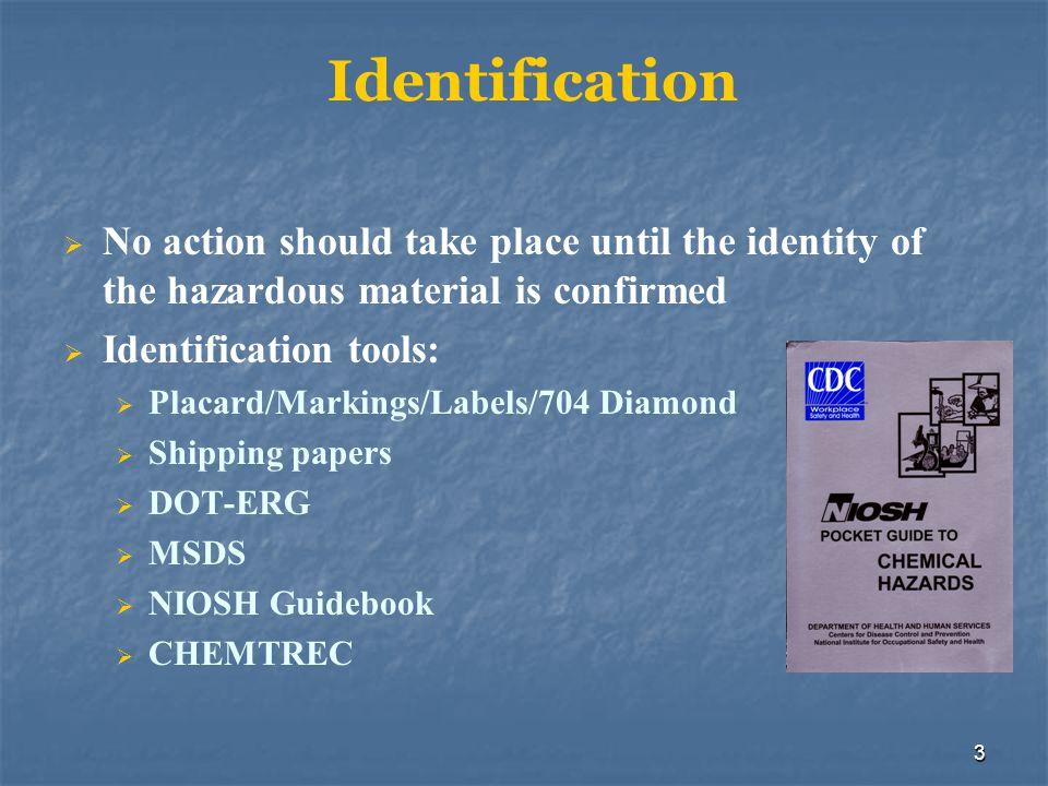 Identification No action should take place until the identity of the hazardous material is confirmed.