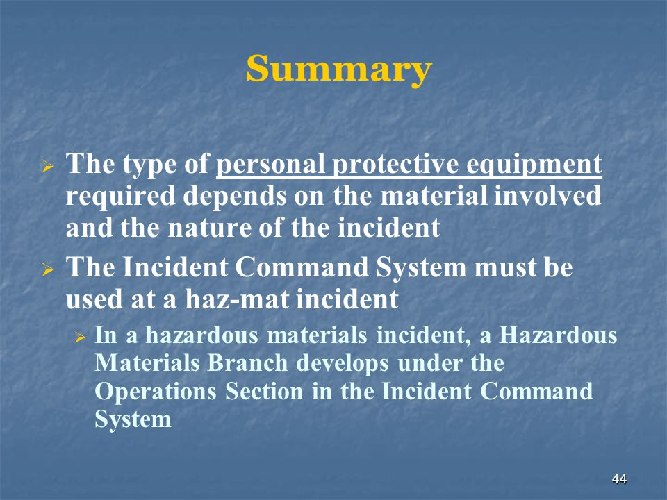 Summary The type of personal protective equipment required depends on the material involved and the nature of the incident.