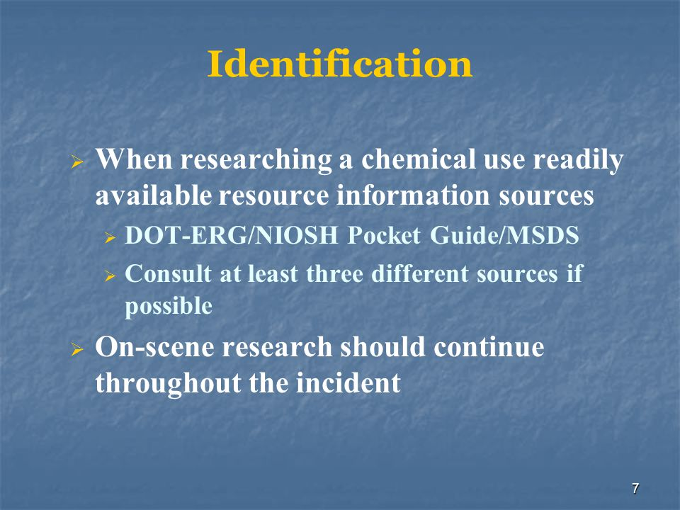 Identification When researching a chemical use readily available resource information sources. DOT-ERG/NIOSH Pocket Guide/MSDS.