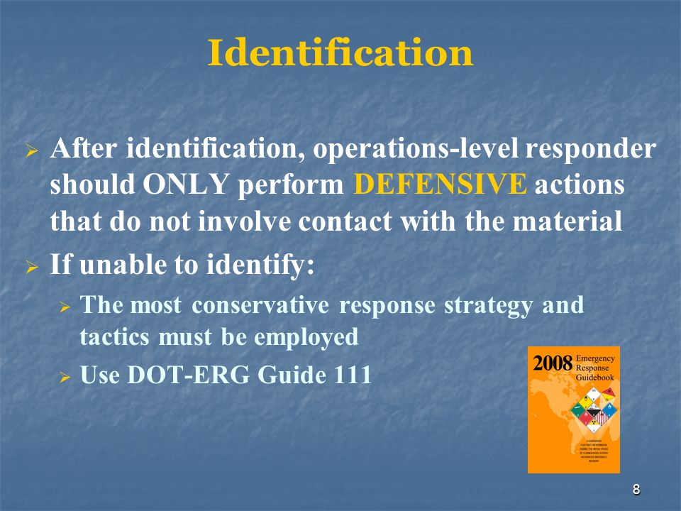 Identification After identification, operations-level responder should ONLY perform DEFENSIVE actions that do not involve contact with the material.