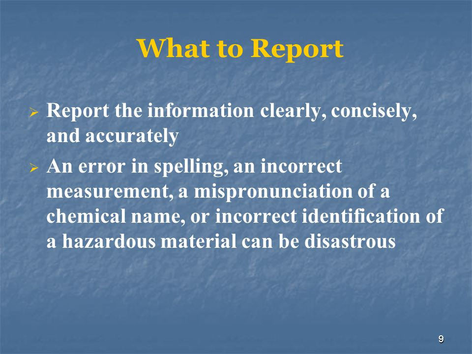 What to Report Report the information clearly, concisely, and accurately.