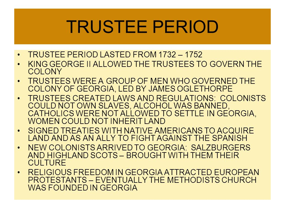 TRUSTEE PERIOD TRUSTEE PERIOD LASTED FROM 1732 – 1752
