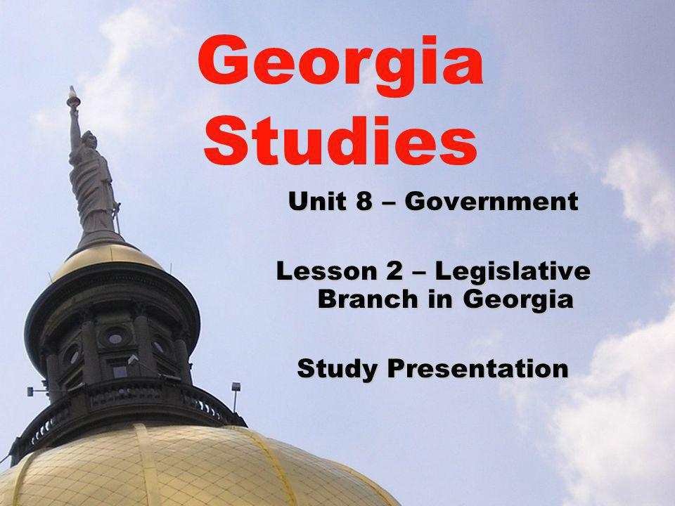 Lesson 2 – Legislative Branch in Georgia