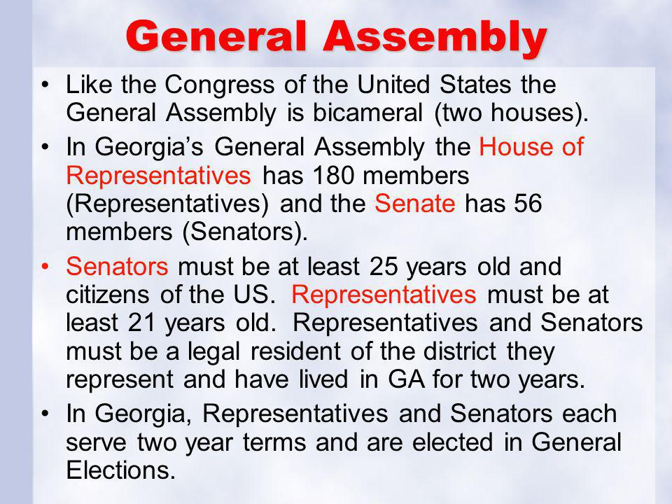 General Assembly Like the Congress of the United States the General Assembly is bicameral (two houses).
