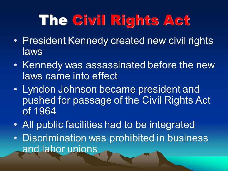 The Civil Rights Act President Kennedy created new civil rights laws