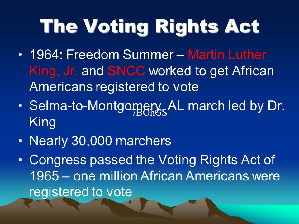 The Voting Rights Act 1964: Freedom Summer – Martin Luther King, Jr. and SNCC worked to get African Americans registered to vote.