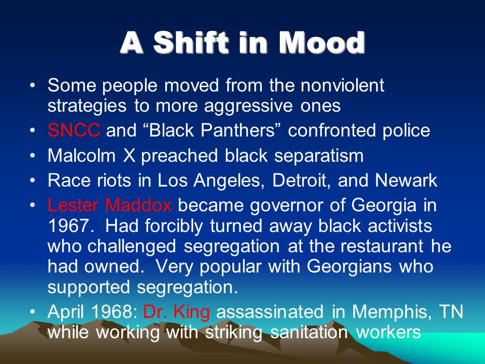 A Shift in Mood Some people moved from the nonviolent strategies to more aggressive ones. SNCC and Black Panthers confronted police.