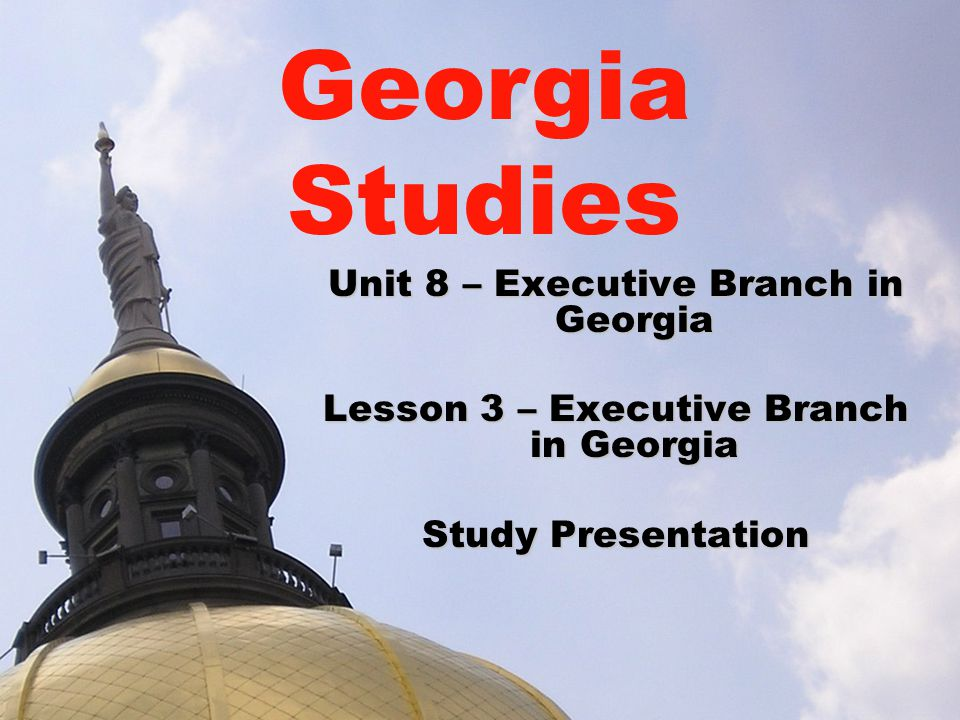 Georgia Studies Unit 8 – Executive Branch in Georgia