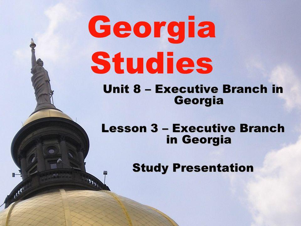 Georgia Studies Unit 8 – Executive Branch in Georgia