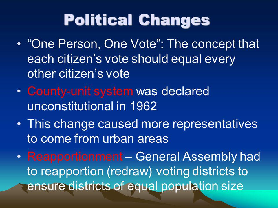Political Changes One Person, One Vote : The concept that each citizen's vote should equal every other citizen's vote.