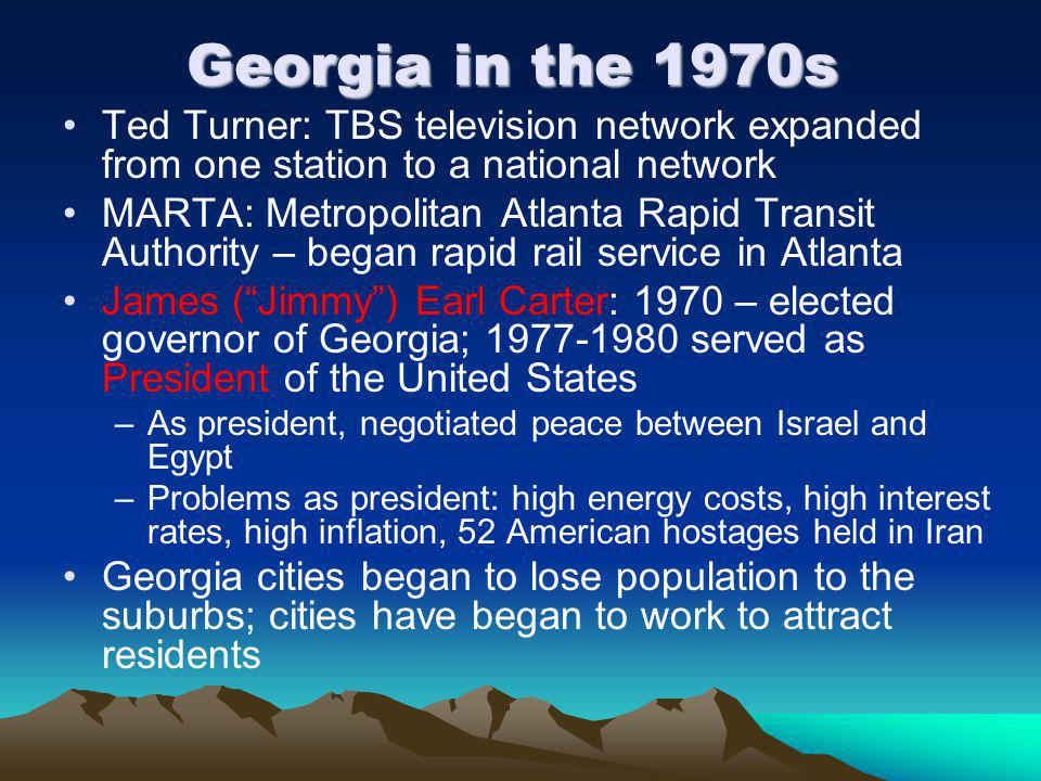 Georgia in the 1970s Ted Turner: TBS television network expanded from one station to a national network.