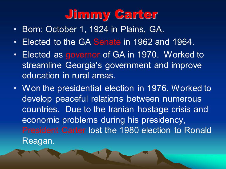 Jimmy Carter Born: October 1, 1924 in Plains, GA.