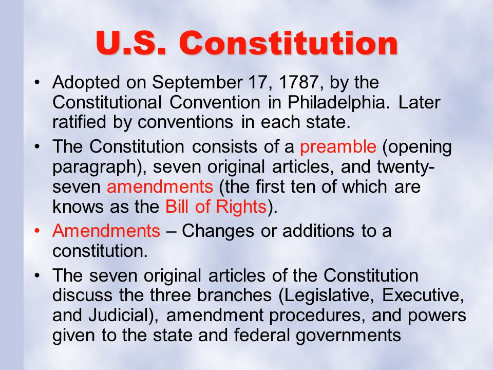 U.S. Constitution Adopted on September 17, 1787, by the Constitutional Convention in Philadelphia. Later ratified by conventions in each state.