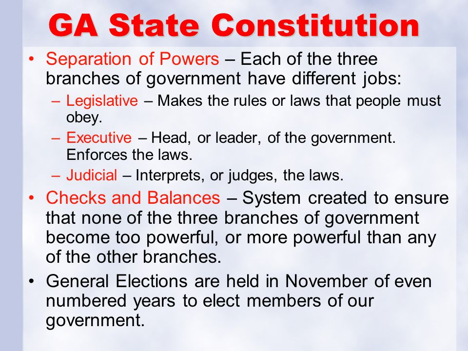 GA State Constitution Separation of Powers – Each of the three branches of government have different jobs: