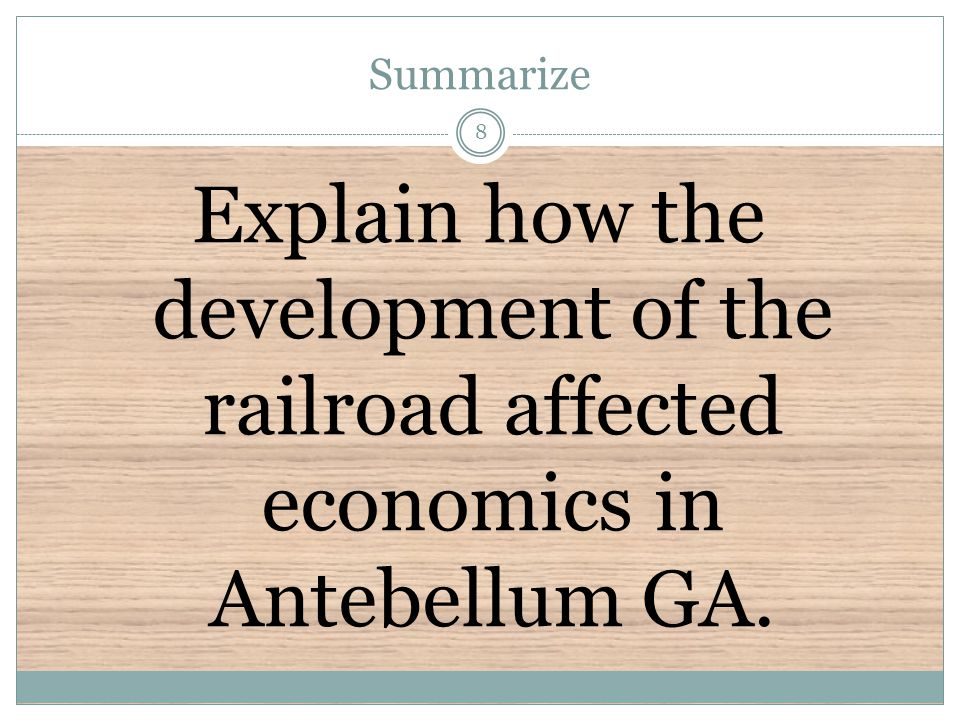 Summarize Explain how the development of the railroad affected economics in Antebellum GA.