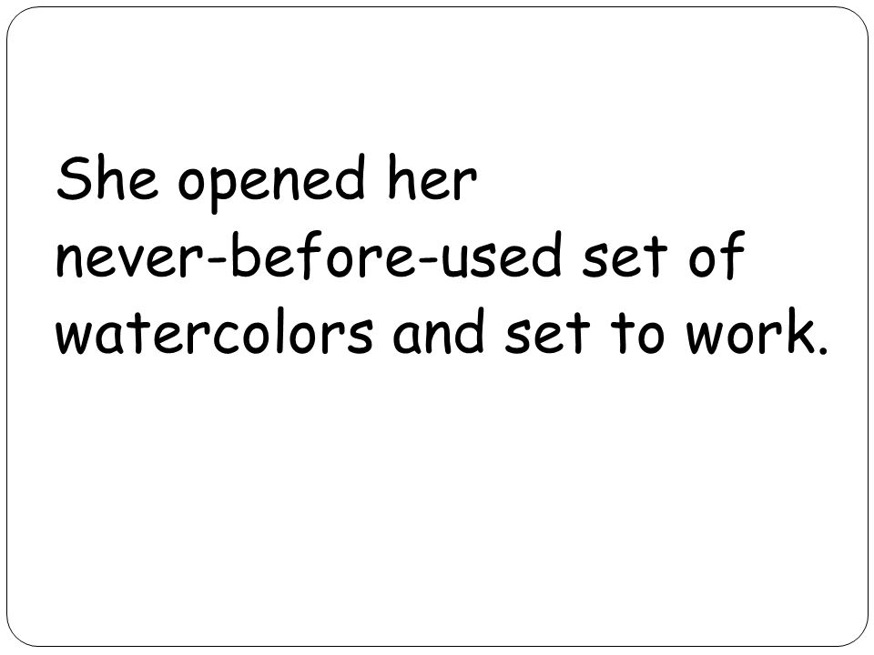 She opened her never-before-used set of watercolors and set to work.