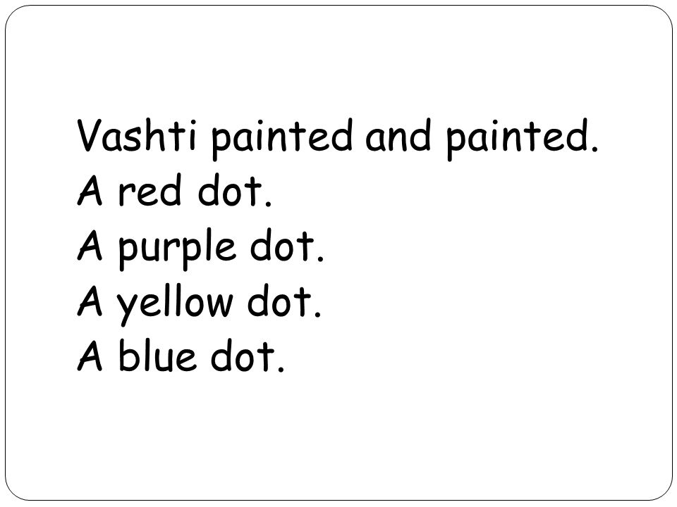 Vashti painted and painted. A red dot. A purple dot. A yellow dot