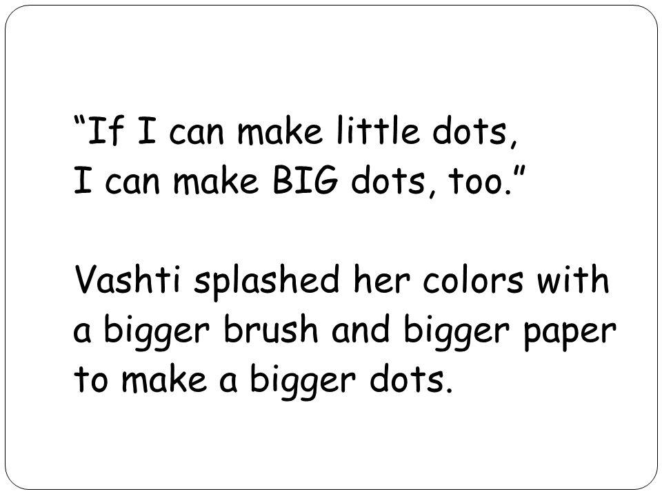 If I can make little dots, I can make BIG dots, too
