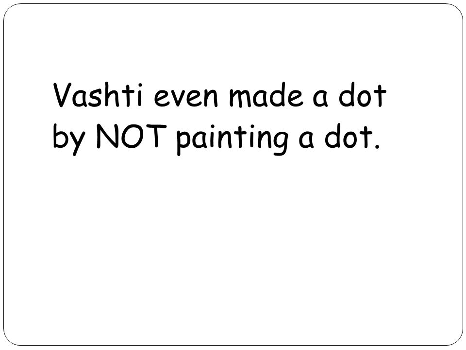 Vashti even made a dot by NOT painting a dot.