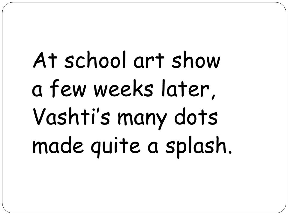 At school art show a few weeks later, Vashti's many dots made quite a splash.