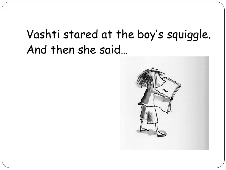 Vashti stared at the boy's squiggle. And then she said…