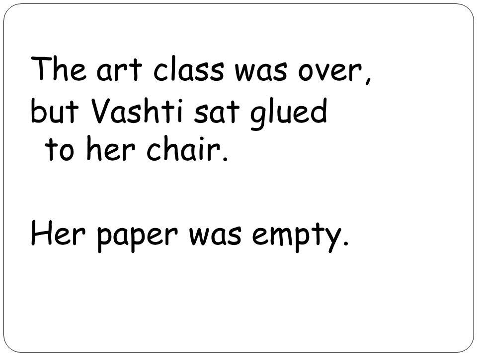The art class was over, but Vashti sat glued to her chair