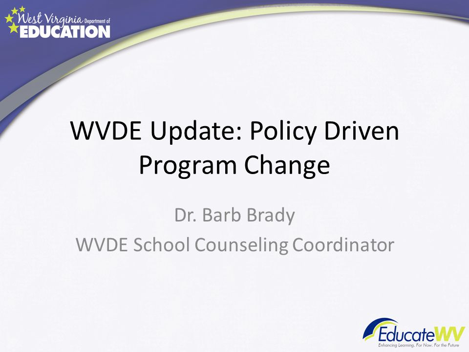 WVDE Update: Policy Driven Program Change