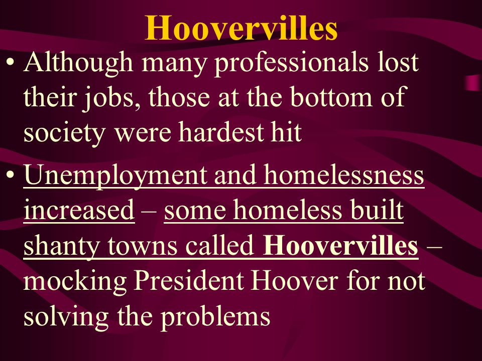 Hoovervilles Although many professionals lost their jobs, those at the bottom of society were hardest hit.