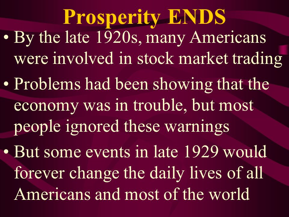 Prosperity ENDS By the late 1920s, many Americans were involved in stock market trading.