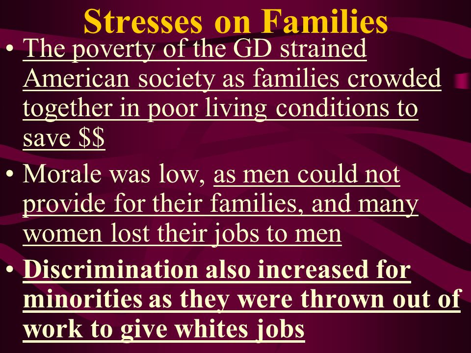 Stresses on Families The poverty of the GD strained American society as families crowded together in poor living conditions to save $$